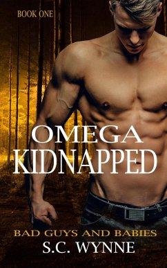Omega Kidnapped (Bad Guys and Babies, #1) (eBook, ePUB)