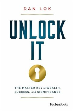 Unlock It: The Master Key to Wealth, Success, and Significance - Lok, Dan