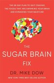 Sugar Brain Fix: The 28-Day Plan to Quit Craving the Foods That Are Shrinking Your Brain and Expanding Your Waistline