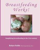 Breastfeeding Works!: Simplifying breastfeeding in the 21st century