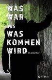 WAS WAR UND WAS KOMMEN WIRD (eBook, ePUB)