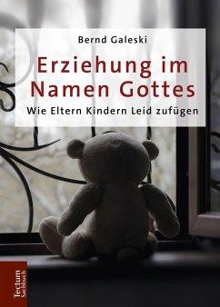 Erziehung im Namen Gottes (eBook, PDF) - Galeski, Bernd