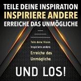 TEILE DEINE VISION! INSPIRIERE ANDERE! ERREICHE DAS UNMÖGLICHE! UND LOS! (MP3-Download)