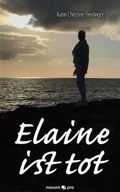 Elaine ist tot (eBook, ePUB) - Heidinger, Karin Christine