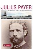 Julius Payer. Die unerforschte Welt der Berge und des Eises (eBook, ePUB)