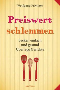 Preiswert schlemmen. Lecker, einfach und gesund. Über 250 Gerichte (eBook, ePUB) - Privitzer, Wolfgang