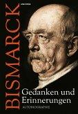 Otto von Bismarck - Gedanken und Erinnerungen (eBook, ePUB)