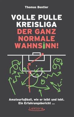 Volle Pulle Kreisliga - der ganz normale Wahnsinn (eBook, ePUB) - Bentler, Thomas