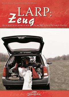LARP: Zeug (eBook, ePUB) - Cronert, Tobias; Kamm, Björn-Ole; Steinbach, Daniel; Lange, Dennis; Mascher, Gregor; Deutsch, Stefan; Dickerhoff, Heinrich