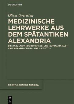 Medizinische Lehrwerke aus dem spätantiken Alexandria (eBook, PDF) - Overwien, Oliver