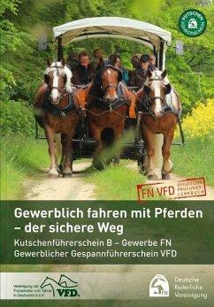 Gewerbliches Fahren mit Pferden - der sichere Weg - Deutsche Reiterliche Vereinigung e.V. (FN);Verband der Freizeitreiter und -fahrer in Deutschland