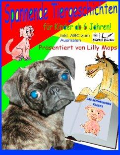 Spannende Tiergeschichten für Kinder - präsentiert von Lilly Mops (eBook, ePUB)