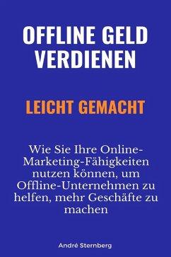 Offline Geld verdienen leicht gemacht (eBook, ePUB) - Sternberg, Andre