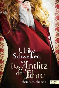 Das Antlitz der Ehre (eBook, ePUB) - Schweikert, Ulrike