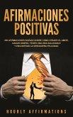 Afirmaciones positivas: 250 afirmaciones diarias sobre cómo atraer el amor, ganar dinero, tener una vida saludable y encontrar la verdadera felicidad (eBook, ePUB)