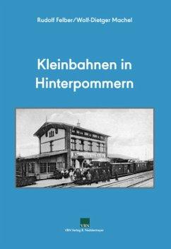 Kleinbahnen in Hinterpommern - Machel, Wolf-Dietger; Felber, Rudolf