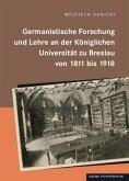 Germanistische Forschung und Lehre an der königlichen Universität zu Breslau von 1811 bis 1918