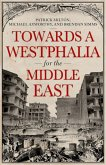 Towards A Westphalia for the Middle East (eBook, ePUB)