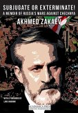 Subjugate or Exterminate!: A Memoir of Russia's Wars in Chechnya