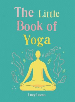 The Little Book of Yoga (eBook, ePUB) - Lucas, Lucy