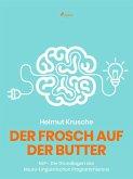 Der Frosch auf der Butter - NLP - Die Grundlagen des Neuro-Linguistischen Programmierens (eBook, ePUB)