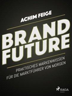 BrandFuture - Praktisches Markenwissen fur die Marktfuhrer von morgen