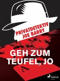 Privatdetektiv Joe Barry - Geh zum Teufel, Jo (eBook, ePUB)