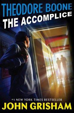 Theodore Boone: The Accomplice (eBook, ePUB) - Grisham, John