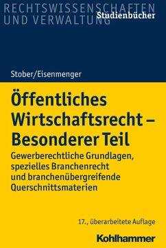 Öffentliches Wirtschaftsrecht - Besonderer Teil (eBook, ePUB) - Stober, Rolf; Eisenmenger, Sven