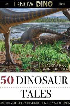 50 Dinosaur Tales: And 108 More Discoveries From The Golden Age Of Dinos