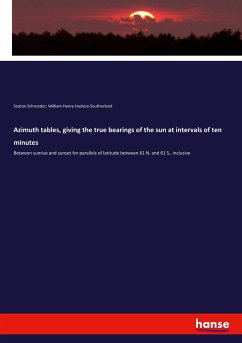 Azimuth tables, giving the true bearings of the sun at intervals of ten minutes