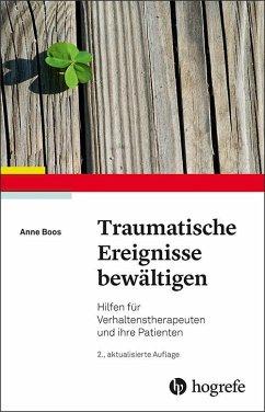 Traumatische Ereignisse bewältigen - Boos, Anne