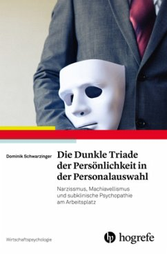Die Dunkle Triade der Persönlichkeit in der Personalauswahl - Schwarzinger, Dominik
