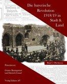Die bayerische Revolution 1918/19 in Stadt und Land
