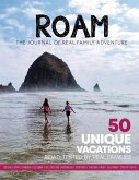 ROAM Journal of Real Family Adventure: 50 Unique Vacations Road-tested by Real Families