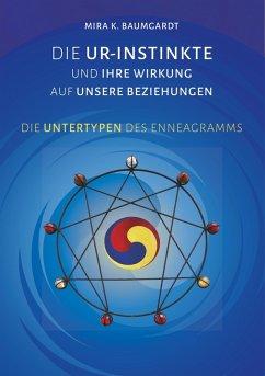 Die Ur-Instinkte und ihre Wirkung auf unsere Beziehungen (eBook, ePUB) - Baumgardt, Mira K.
