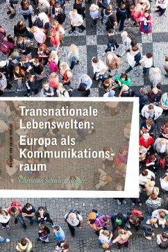 Transnationale Lebenswelten: Europa als Kommunikationsraum (eBook, PDF) - Schwarzenegger, Christian
