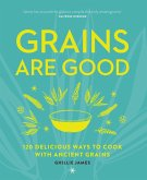 Grains are Good: 120 Delicious Ways to Cook with Ancient Grains (eBook, ePUB)