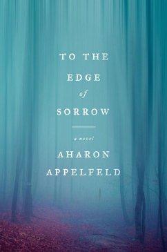 To the Edge of Sorrow (eBook, ePUB) - Appelfeld, Aharon