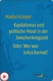 Kapitalismus und politische Moral in der Zwischenkriegszeit oder: Wer war Julius Barmat? (eBook, PDF)