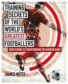 Training Secrets of the World's Greatest Footballers (eBook, ePUB)