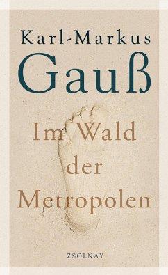 Im Wald der Metropolen (eBook, ePUB) - Gauß, Karl-Markus