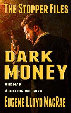 Dark Money (The Stopper Files, #5) (eBook, ePUB) - MacRae, Eugene Lloyd