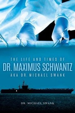 The Life and Times of Dr. Maximus¿Schwantz¿Aka Dr. Michael Swank (eBook, ePUB) - Swank, Michael