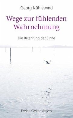 Wege zur fühlenden Wahrnehmung (eBook, ePUB) - Kühlewind, Georg