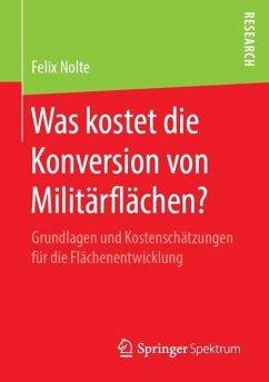 Was kostet die Konversion von Militärflächen? - Nolte, Felix