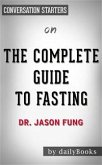The Complete Guide to Fasting: Heal Your Body Through Intermittent, Alternate-Day, and Extended Fasting by Dr. Jason Fung   Conversation Starters (eBook, ePUB)