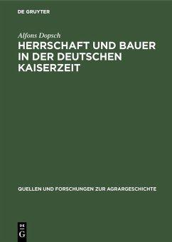 Herrschaft und Bauer in der deutschen Kaiserzeit (eBook, PDF) - Dopsch, Alfons