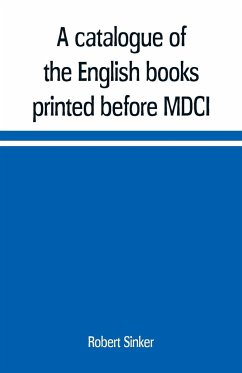 A catalogue of the English books printed before MDCI, now in the library of Trinity College, Cambridge