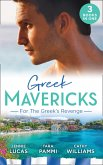 Greek Mavericks: For The Greek's Revenge: The Consequence of His Vengeance / Claimed for His Duty / Taken by Her Greek Boss (eBook, ePUB)